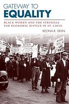 Gateway to equality : Black women and the struggle for economic justice in St. Louis