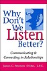 Why don't we listen better? : communicating & connecting in relationships