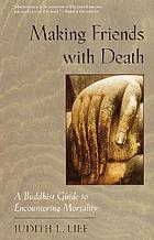 Making friends with death : a Buddhist guide to encountering mortality