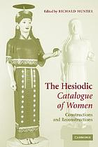 The Hesiodic Catalogue of women : constructions and reconstructions
