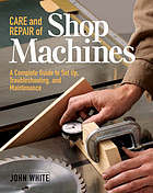 Care and repair of shop machines : a complete guide to setup, troubleshooting, and maintenance