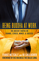 Being Buddha at Work : 101 Ancient Truths on Change, Stress, Money, and Success.
