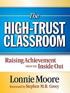 The high-trust classroom : raising achievement from the inside out