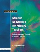 Science knowledge for primary teachers : understanding the science in the QCA scheme
