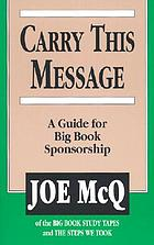 Carry this message : a guide for Big book sponsorship