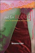 Out for blood : essays on menstruation and resistance