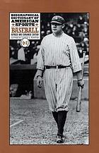 Biographical dictionary of American sports. Baseball