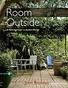Room outside : a new approach to garden design