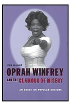 Oprah Winfrey and the glamour of misery : an essay on popular culture