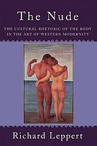 The nude : the cultural rhetoric of the body in the art of Western modernity