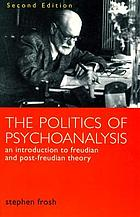 The politics of psychoanalysis : an introduction to Freudian and post-Freudian theory