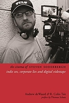The cinema of Steven Soderbergh. Colin Tait, corporate lies, and digital videotape : indie sex, corporate lies, and digital videotape