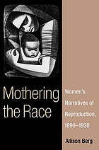 Mothering the race : women's narratives of reproduction, 1890-1930