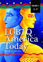 LGBTQ [Lesbian gay bisexual transgender and queer] America today : an encyclopedia