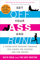Get off your ass and run! : a tough-love running program for losing the excuses and the weight