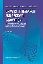 University Research and Regional Innovation : a Spatial Econometric Analysis of Academic Technology Transfers