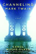 Channeling Mark Twain : a novel