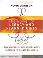 The power of legacy and planned gifts : how nonprofits and donors work together to change the world