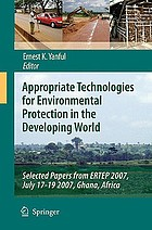 Appropriate technologies for environmental protection in the developing world : selected papers from ERTEP 2007, July 17-19 2007, Ghana, Africa