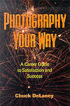 Photography your way : a career guide to satisfaction and success.