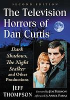 The television horrors of Dan Curtis : Dark shadows, The night stalker and other productions