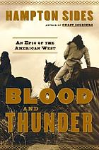 Blood and Thunder ; The Epic Story of Kit Carson and the Conquest of the American West