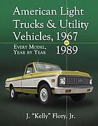 American Light Trucks and Utility Vehicles 1967-1989 Every Model, Year by Year.