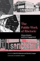 The public work of rhetoric : citizen-scholars and civic engagement