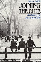 Joining the club : a history of Jews and Yale