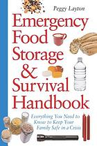 Emergency food storage & survival handbook : everything you need to know to keep your family safe in a crisis