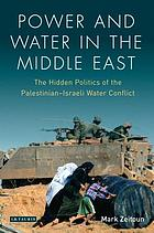Power and water in the Middle East : the hidden politics of the Palestinian-Israeli water conflict