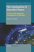 The immigration & education nexus : a focus on the context & consequences of schooling
