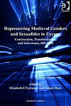 Representing medieval genders and sexualities in Europe : construction, transformation, and subversion, 600-1530