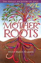 Mother roots : the female ancestors of Jesus