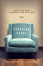 Pursuing peace : a Christian guide to handling our conflicts