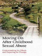 Moving on after Childhood Sexual Abuse: Understanding the Effects and Preparing for Therapy cover image