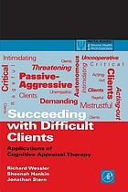 Succeeding with difficult clients : applications of cognitive appraisal therapy