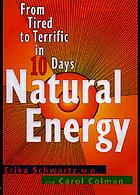 Natural energy : from tired to terrific in 10 days
