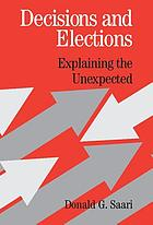 Decisions and elections : explaining the unexpected