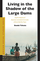 Living in the shadow of the large dams : long term responses of downstream and lakeside communities of Ghana's Volta River Project