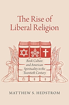 The rise of liberal religion : book culture and American spirituality in the twentieth century