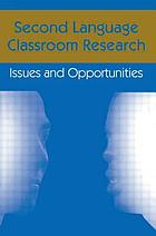 Second language classroom research : issues and opportunities