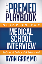 The premed playbook guide to the medical school interview : be prepared, perform well, get accepted