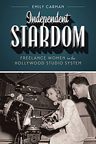 Independent stardom : freelance women in the Hollywood studio system