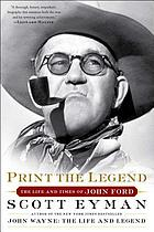 Print the legend : the life and times of John Ford