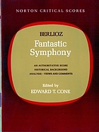 Fantastic symphony An authoritative score; historical background; analysis; views and comments.