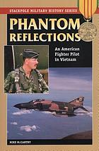 Phantom reflections : the education of an American fighter pilot in Vietnam