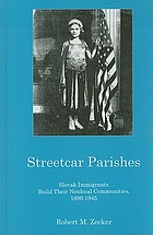 Streetcar parishes : Slovak immigrants build their nonlocal communities, 1890-1945