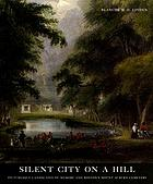 Silent city on a hill : picturesque landscapes of memory and Boston's Mount Auburn Cemetery
