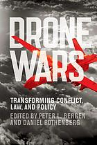Drone wars : transforming conflict, law, and policy